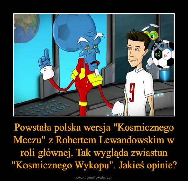 """Powstała polska wersja """"Kosmicznego Meczu"""" z Robertem Lewandowskim w roli głównej. Tak wygląda zwiastun """"Kosmicznego Wykopu"""". Jakieś opinie? –"""
