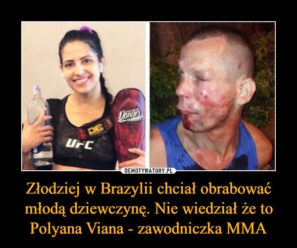 Złodziej w Brazylii chciał obrabować młodą dziewczynę. Nie wiedział że to Polyana Viana - zawodniczka MMA –