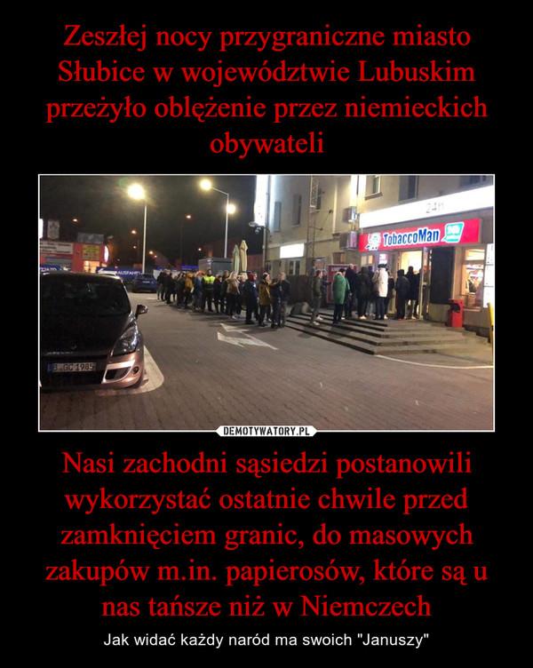 """Nasi zachodni sąsiedzi postanowili wykorzystać ostatnie chwile przed zamknięciem granic, do masowych zakupów m.in. papierosów, które są u nas tańsze niż w Niemczech – Jak widać każdy naród ma swoich """"Januszy"""""""