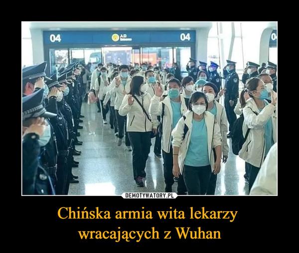 Chińska armia wita lekarzy wracających z Wuhan –