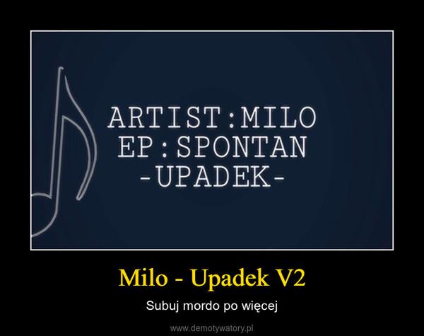 Milo - Upadek V2 – Subuj mordo po więcej