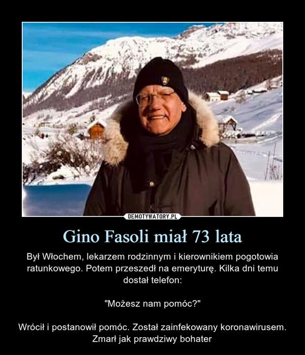 """Gino Fasoli miał 73 lata – Był Włochem, lekarzem rodzinnym i kierownikiem pogotowia ratunkowego. Potem przeszedł na emeryturę. Kilka dni temu dostał telefon:""""Możesz nam pomóc?""""Wrócił i postanowił pomóc. Został zainfekowany koronawirusem. Zmarł jak prawdziwy bohater"""
