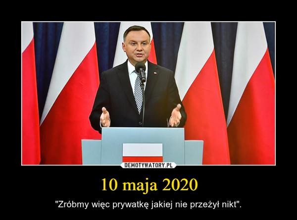 """10 maja 2020 – """"Zróbmy więc prywatkę jakiej nie przeżył nikt""""."""