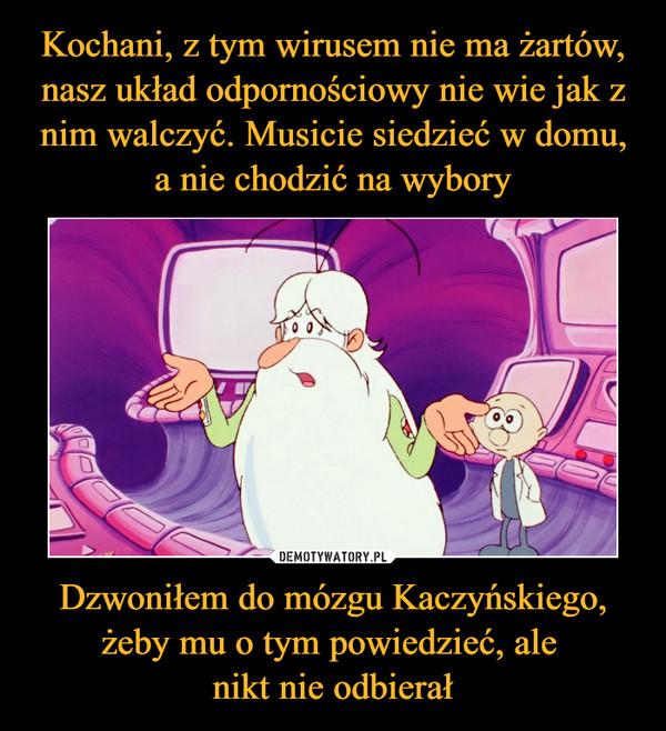 Dzwoniłem do mózgu Kaczyńskiego, żeby mu o tym powiedzieć, ale nikt nie odbierał –