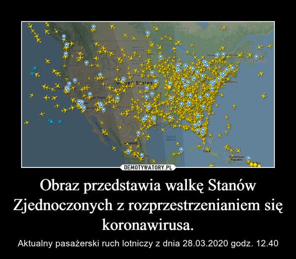 Obraz przedstawia walkę Stanów Zjednoczonych z rozprzestrzenianiem się koronawirusa. – Aktualny pasażerski ruch lotniczy z dnia 28.03.2020 godz. 12.40