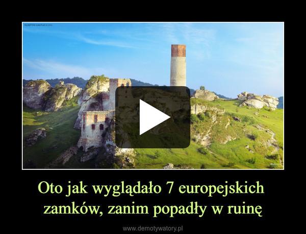 Oto jak wyglądało 7 europejskich zamków, zanim popadły w ruinę –