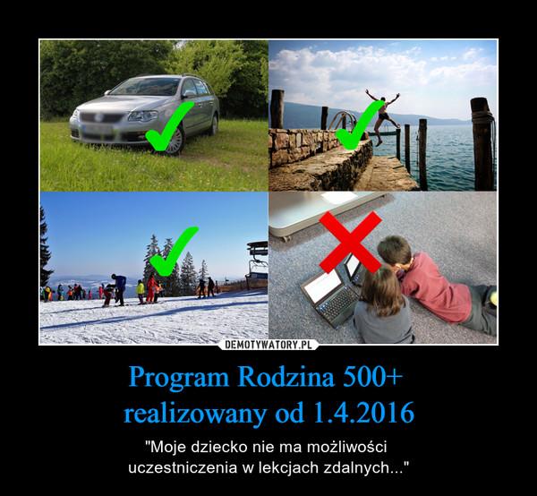 """Program Rodzina 500+ realizowany od 1.4.2016 – """"Moje dziecko nie ma możliwości uczestniczenia w lekcjach zdalnych..."""""""