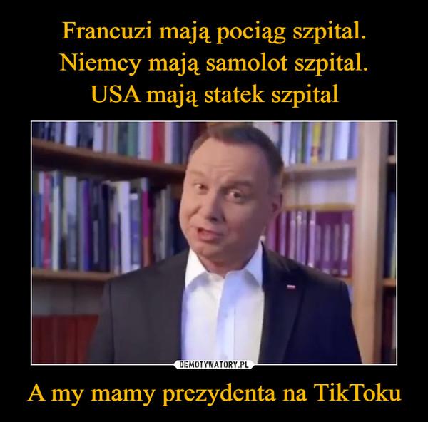 A my mamy prezydenta na TikToku –