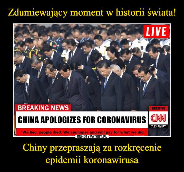 Chiny przepraszają za rozkręcenie epidemii koronawirusa –
