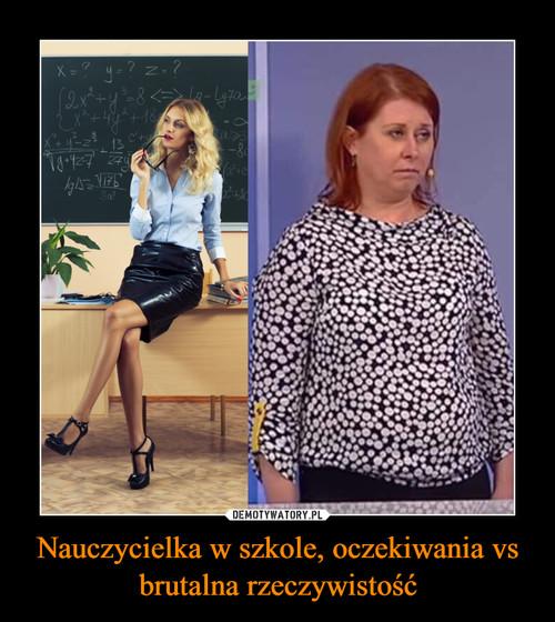 Nauczycielka w szkole, oczekiwania vs brutalna rzeczywistość