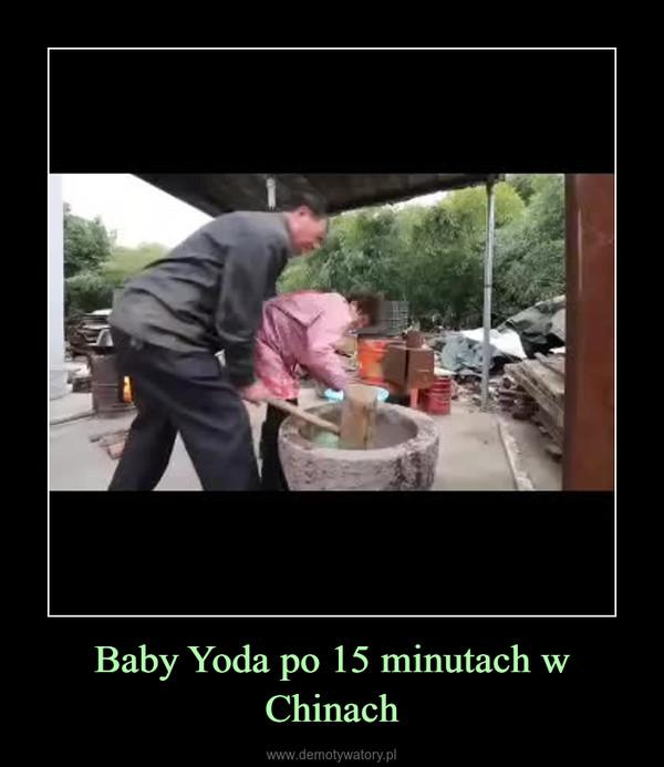 Baby Yoda po 15 minutach w Chinach –