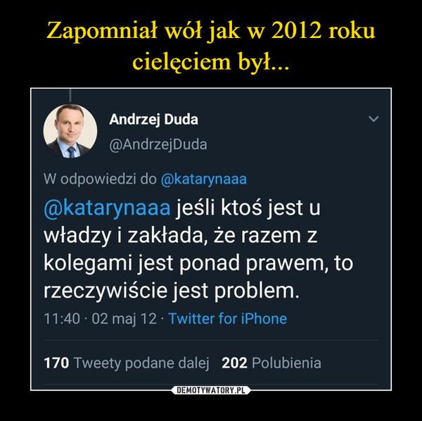 –  Andrzej Duda@AndrzejDudaW odpowiedzi do @katarynaaa@katarynaaa jeśli ktoś jest uwładzy i zakłada, że razem zkolegami jest ponad prawem, torzeczywiście jest problem.11:40 · 02 maj 12 · Twitter for iPhone170 Tweety podane dalej 202 Polubienia