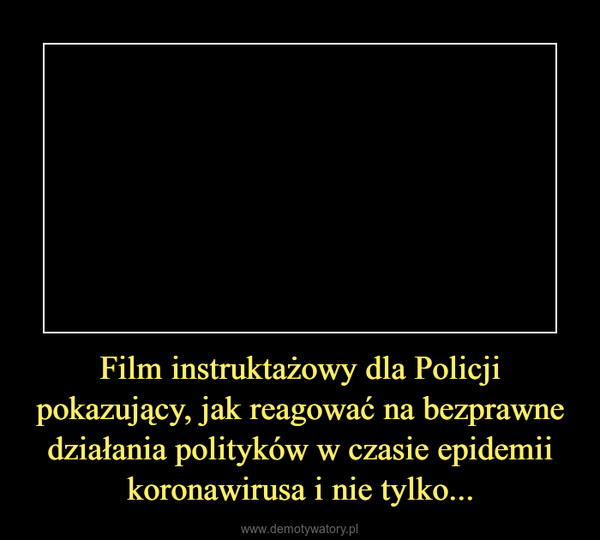 Film instruktażowy dla Policji pokazujący, jak reagować na bezprawne działania polityków w czasie epidemii koronawirusa i nie tylko... –
