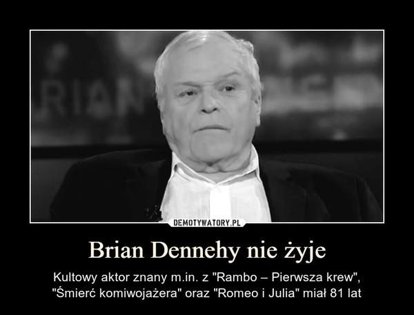 """Brian Dennehy nie żyje – Kultowy aktor znany m.in. z """"Rambo – Pierwsza krew"""",""""Śmierć komiwojażera"""" oraz """"Romeo i Julia"""" miał 81 lat"""