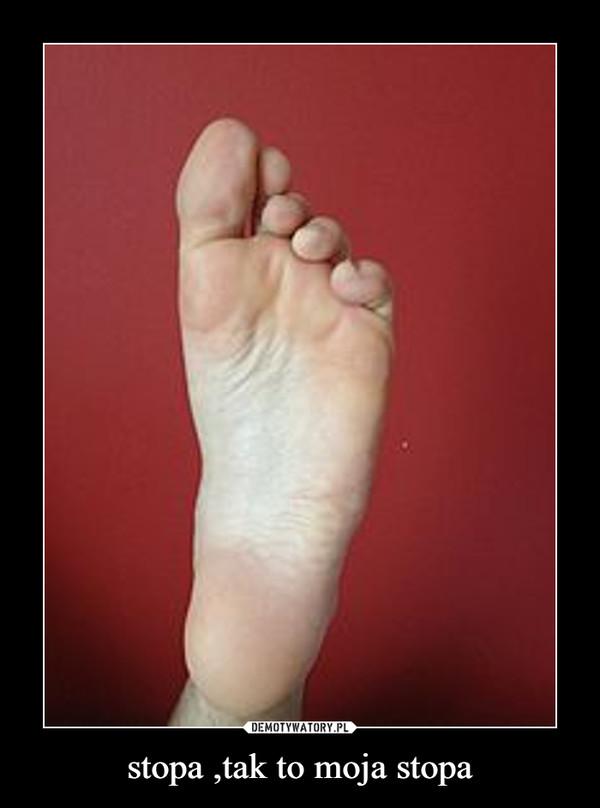 stopa ,tak to moja stopa –