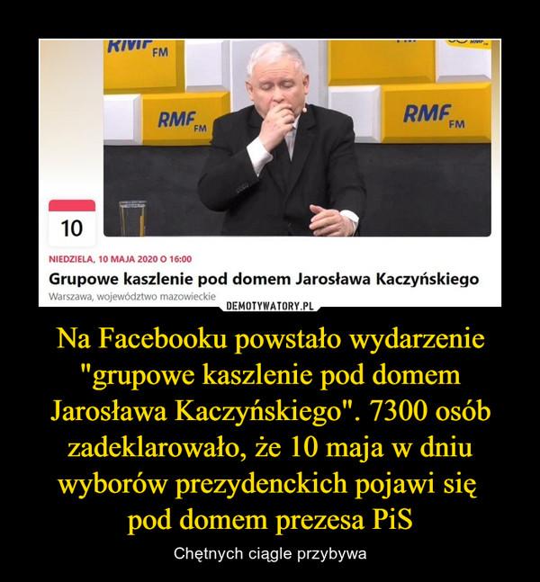 """Na Facebooku powstało wydarzenie """"grupowe kaszlenie pod domem Jarosława Kaczyńskiego"""". 7300 osób zadeklarowało, że 10 maja w dniu wyborów prezydenckich pojawi się pod domem prezesa PiS – Chętnych ciągle przybywa Grupowe kaszlenie pod domem Jarosława Kaczyńskiego"""