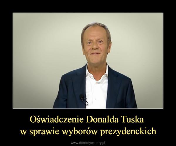 Oświadczenie Donalda Tuska w sprawie wyborów prezydenckich –