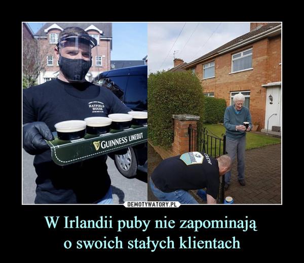 W Irlandii puby nie zapominają o swoich stałych klientach –