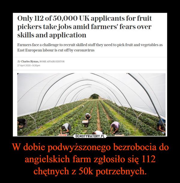 W dobie podwyższonego bezrobocia do angielskich farm zgłosiło się 112 chętnych z 50k potrzebnych. –