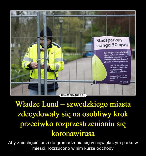 Władze Lund – szwedzkiego miasta zdecydowały się na osobliwy krok przeciwko rozprzestrzenianiu się koronawirusa – Aby zniechęcić ludzi do gromadzenia się w największym parku w mieści, rozrzucono w nim kurze odchody