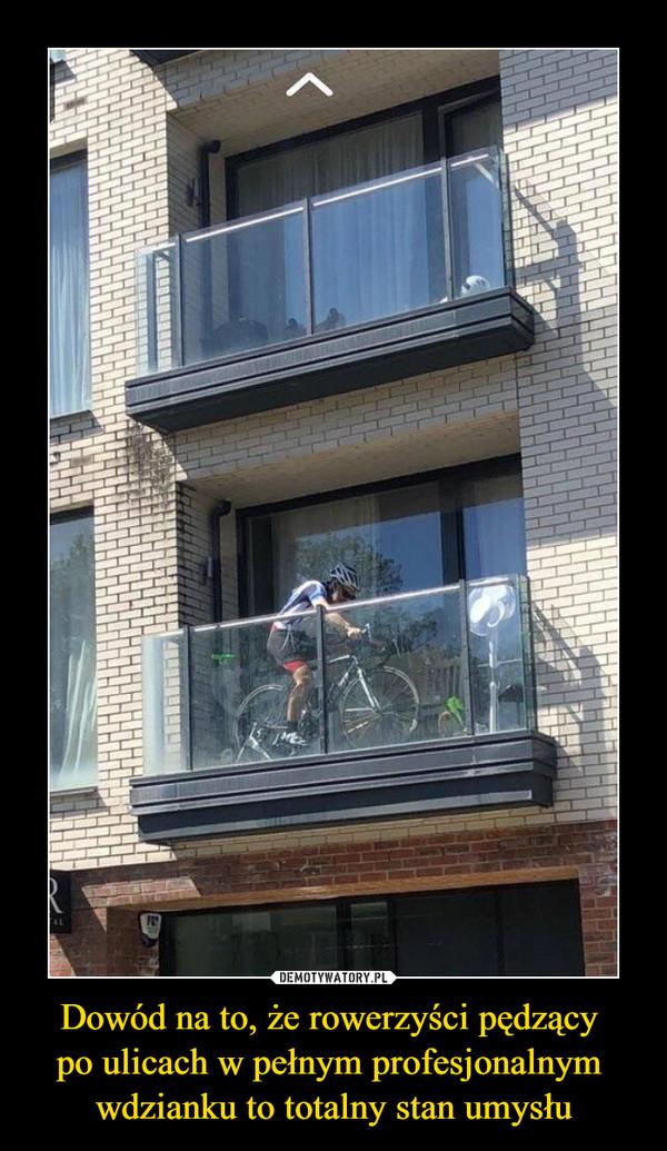 Dowód na to, że rowerzyści pędzący po ulicach w pełnym profesjonalnym wdzianku to totalny stan umysłu –