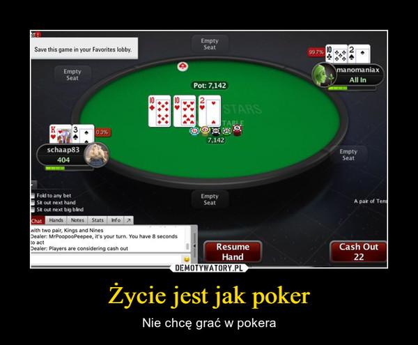 Życie jest jak poker – Nie chcę grać w pokera
