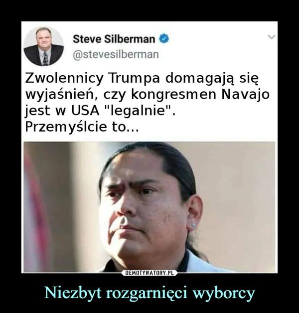 """Niezbyt rozgarnięci wyborcy –  Steve Silberman@stevesilbermanZwolennicy Trumpa domagają sięwyjaśnień, czy kongresmen Navajojest w USA """"legalnie"""".Przemyślcie to..."""