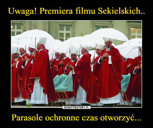 Uwaga! Premiera filmu Sekielskich.. Parasole ochronne czas otworzyć...