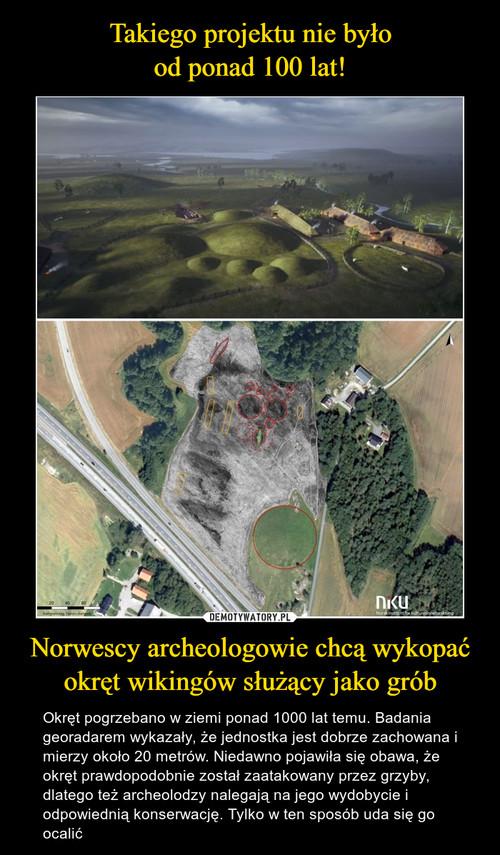 Takiego projektu nie było od ponad 100 lat! Norwescy archeologowie chcą wykopać okręt wikingów służący jako grób