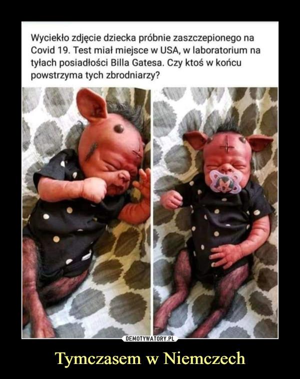 Tymczasem w Niemczech –  Wyciekło zdjęcie dziecka próbnie zaszczepionego na Covid19. test miał miejsce w USA w laboratorium na tyłach posiadłości Billa Gatesa. Czy ktoś w końcu powstrzyma tych zbroniarzy?