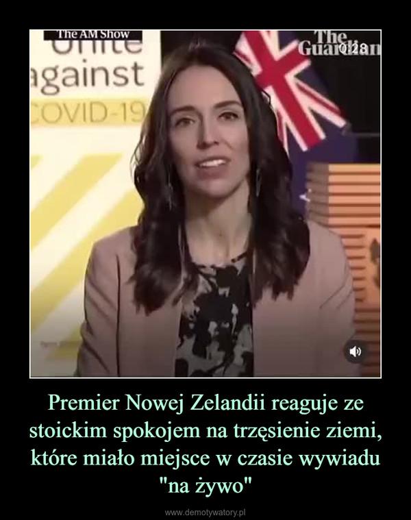 """Premier Nowej Zelandii reaguje ze stoickim spokojem na trzęsienie ziemi, które miało miejsce w czasie wywiadu """"na żywo"""" –"""