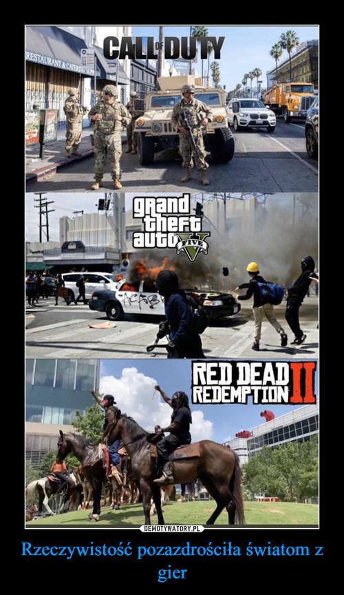 Rzeczywistość pozazdrościła światom z gier