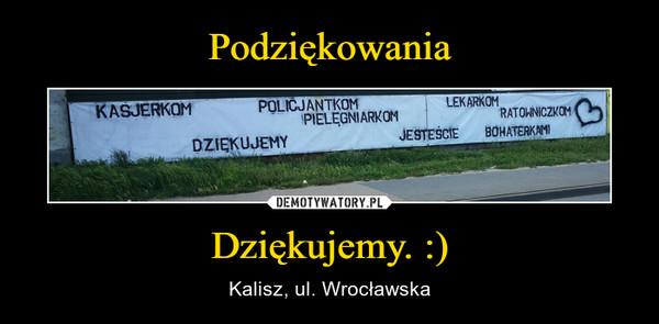 Dziękujemy. :) – Kalisz, ul. Wrocławska
