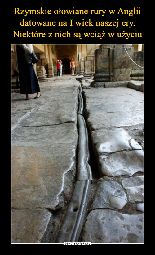Rzymskie ołowiane rury w Anglii datowane na I wiek naszej ery. Niektóre z nich są wciąż w użyciu