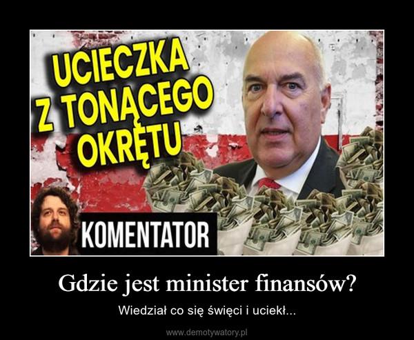 Gdzie jest minister finansów? – Wiedział co się święci i uciekł...