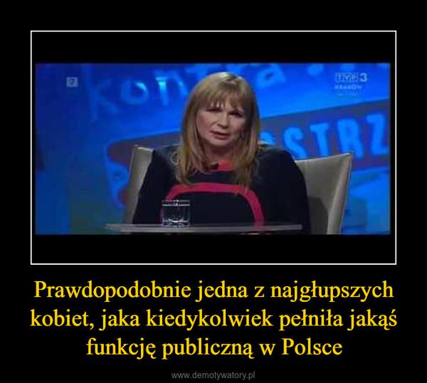 Prawdopodobnie jedna z najgłupszych kobiet, jaka kiedykolwiek pełniła jakąś funkcję publiczną w Polsce –
