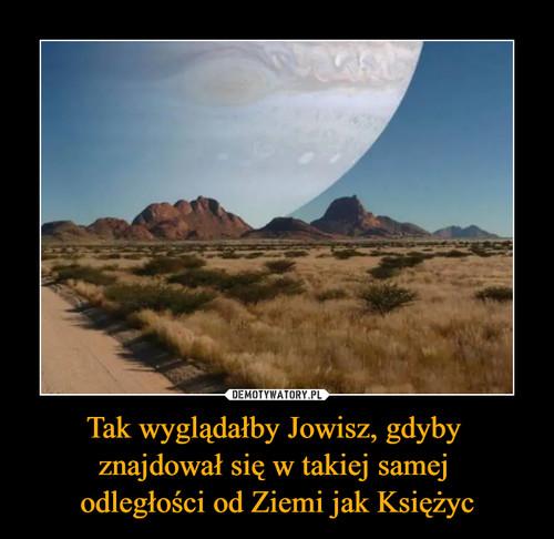 Tak wyglądałby Jowisz, gdyby  znajdował się w takiej samej  odległości od Ziemi jak Księżyc