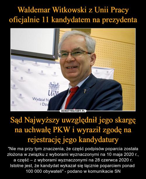 Waldemar Witkowski z Unii Pracy oficjalnie 11 kandydatem na prezydenta Sąd Najwyższy uwzględnił jego skargę na uchwałę PKW i wyraził zgodę na rejestrację jego kandydatury