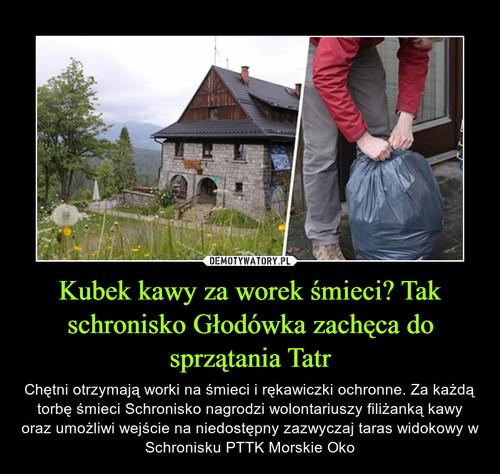 Kubek kawy za worek śmieci? Tak schronisko Głodówka zachęca do sprzątania Tatr