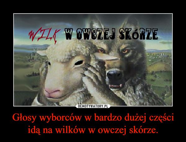 Głosy wyborców w bardzo dużej części idą na wilków w owczej skórze. –