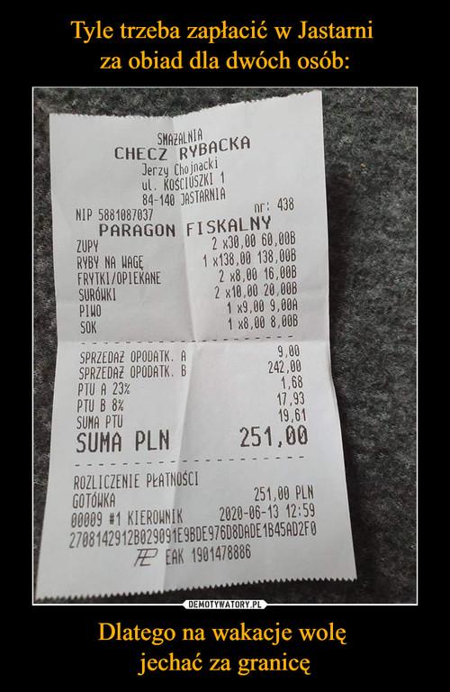Tyle trzeba zapłacić w Jastarni  za obiad dla dwóch osób: Dlatego na wakacje wolę  jechać za granicę