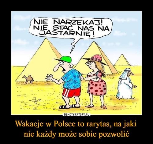 Wakacje w Polsce to rarytas, na jaki  nie każdy może sobie pozwolić