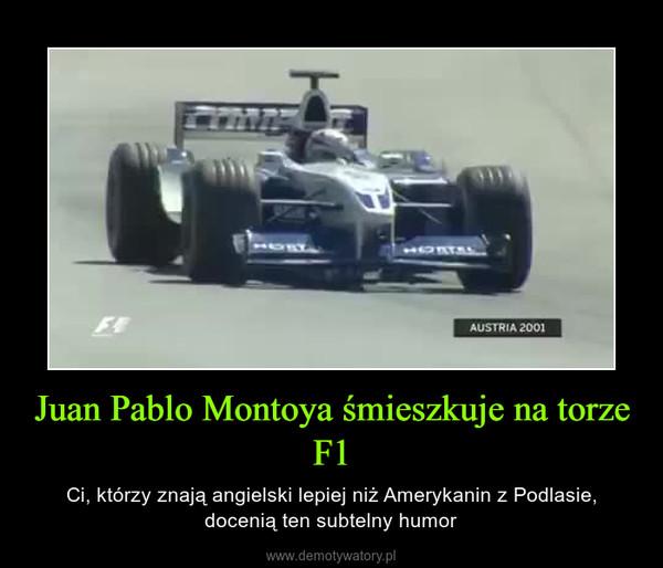 Juan Pablo Montoya śmieszkuje na torze F1 – Ci, którzy znają angielski lepiej niż Amerykanin z Podlasie, docenią ten subtelny humor