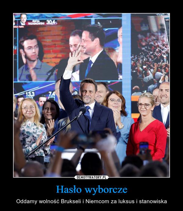 Hasło wyborcze – Oddamy wolność Brukseli i Niemcom za luksus i stanowiska