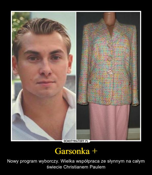 Garsonka + – Nowy program wyborczy. Wielka współpraca ze słynnym na całym świecie Christianem Paulem