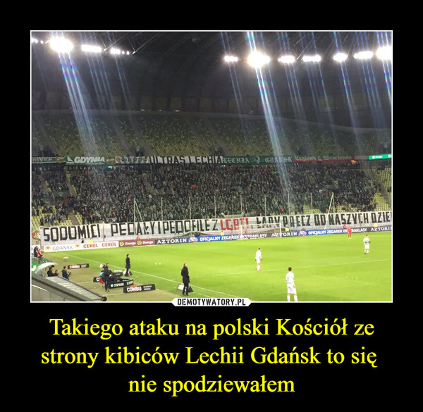 Takiego ataku na polski Kościół ze strony kibiców Lechii Gdańsk to się nie spodziewałem –