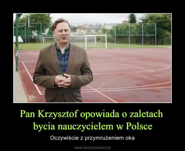 Pan Krzysztof opowiada o zaletach bycia nauczycielem w Polsce – Oczywiście z przymrużeniem oka