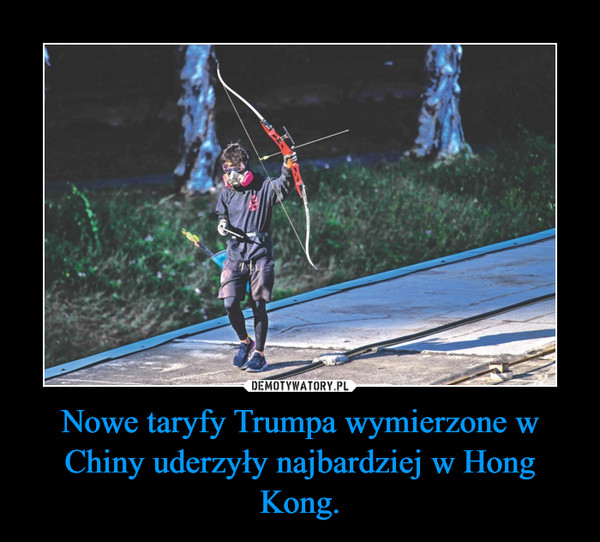 Nowe taryfy Trumpa wymierzone w Chiny uderzyły najbardziej w Hong Kong. –