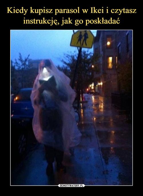 Kiedy kupisz parasol w Ikei i czytasz instrukcję, jak go poskładać