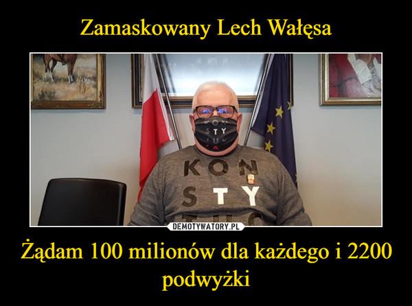 Żądam 100 milionów dla każdego i 2200 podwyżki –